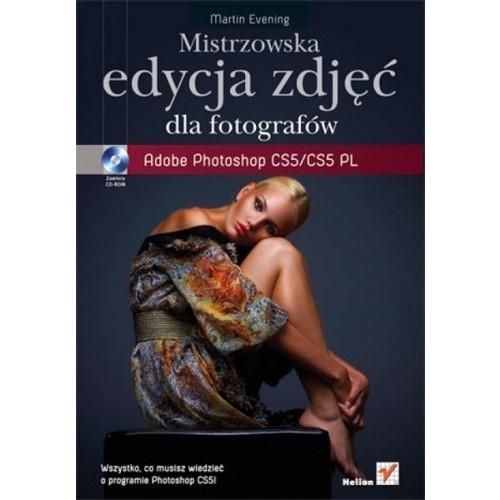 Fotografia - sztuka Mistrzowska edycja zdjęć. Adobe Photoshop CS5/CS5 PL dla fotografów